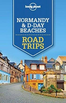 Lonely Planet Normandy & D-Day Beaches Road Trips