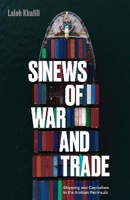 Sinews of War and Trade : Shipping and Capitalism in the Arabian Peninsula