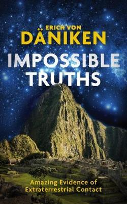 Impossible Truths : Amazing Evidence of Extraterrestrial Contact