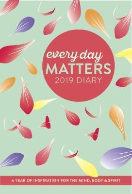 Every Day Matters 2019 Desk Diary : A Year of Inspiration for the Mind, Body and Spirit