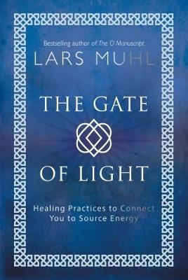 The Gate of Light : Healing Practices to Connect You to Source Energy