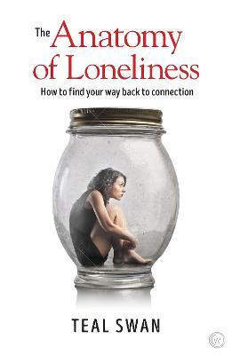 The Anatomy of Loneliness : How to Find Your Way Back to Connection