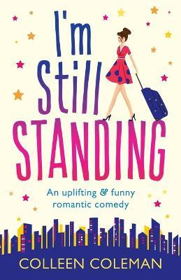 I'm Still Standing  A feel good, laugh out loud romantic comedy