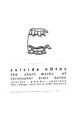 suicide notes: the short works of christopher brett bailey