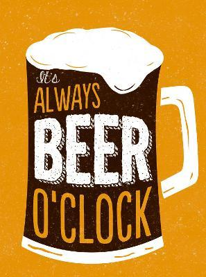 It's Always Beer O'Clock