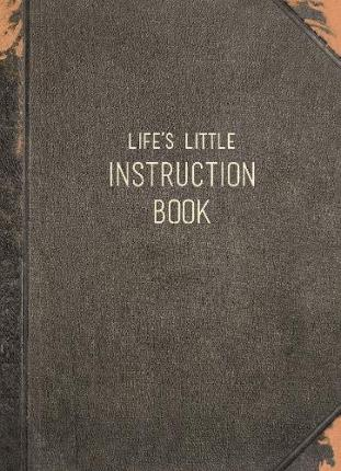Life's Little Instruction Book : Wise Words for Modern Times