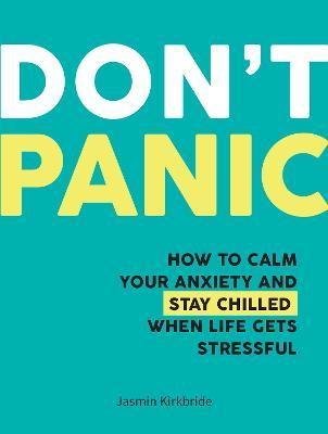 Don't Panic  How to Calm Your Anxiety and Stay Chilled When Life Gets Stressful