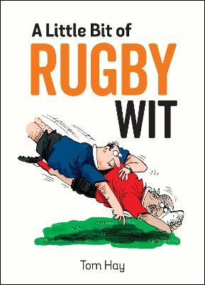 A Little Bit of Rugby Wit : Quips and Quotes for the Rugby Obsessed