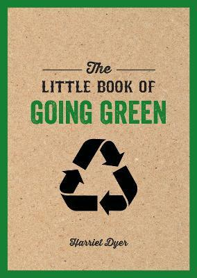 The Little Book of Going Green : An Introduction to Climate Change and How We Can Reduce Our Carbon Footprint