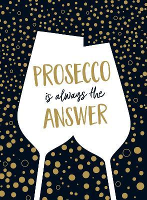 Prosecco is Always the Answer : The Perfect Gift for Wine Lovers