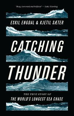 Catching Thunder : The True Story of the World's Longest Sea Chase