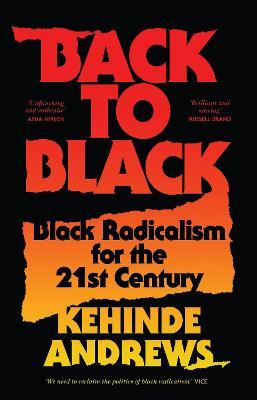 Back to Black : Retelling Black Radicalism for the 21st Century