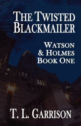 The Twisted Blackmailer - Watson and Holmes Book 1
