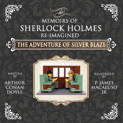 The Adventure of Silver Blaze - The Adventures of Sherlock Holmes Re-Imagined