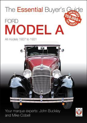 Ford Model A - All Models 1927 to 1931 : The Essential Buyer's Guide