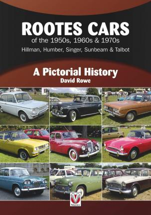 Rootes Cars of the 1950s, 1960s & 1970s - Hillman, Humber, Singer, Sunbeam & Talbot : A Pictorial History