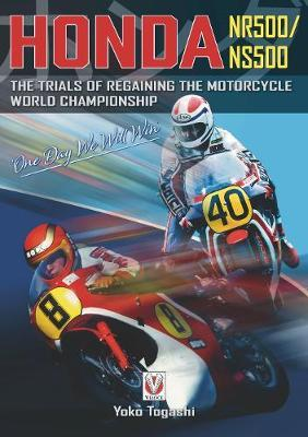 Honda NR500/NS500 `One Day We Will Win' : The Trials of Regaining the Motorcycle World Championship
