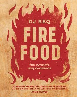 Fire Food : The Ultimate BBQ Cookbook