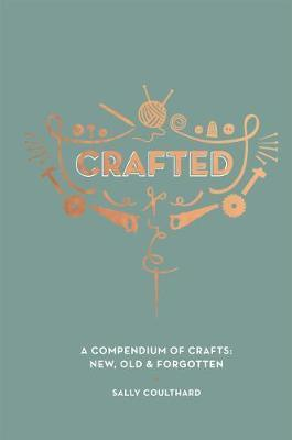 Crafted : A compendium of crafts: new, old and forgotten