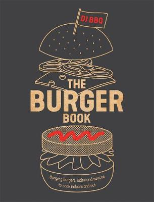 The Burger Book : Banging burgers, sides and sauces to cook indoors and out