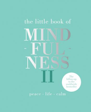 The Little Book of Mindfulness II