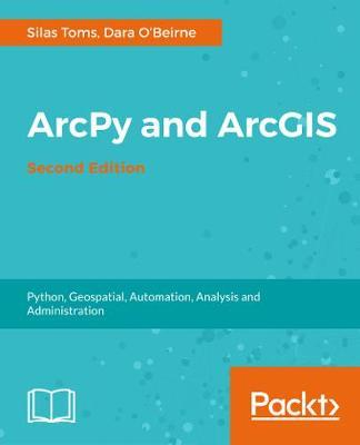 ArcPy and ArcGIS - : Silas Toms : 9781787282513