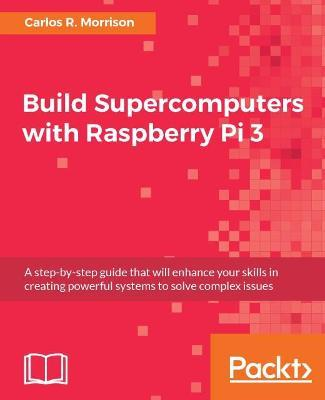 Build Supercomputers with Raspberry Pi 3