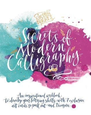 Kirsten Burke's Secrets of Modern Calligraphy : An inspirational workbook to develop your lettering skills, with 7 exclusive art cards to pull out and treasure.