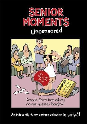 Senior Moments: Uncensored : An indecently funny cartoon collection by Whyatt