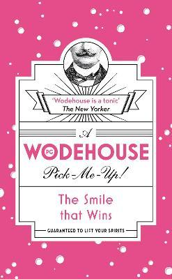 The Smile that Wins : (Wodehouse Pick-Me-Up)