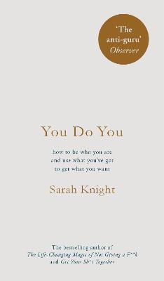 You Do You : (A No-F**ks-Given Guide) how to be who you are and use what you've got to get what you want