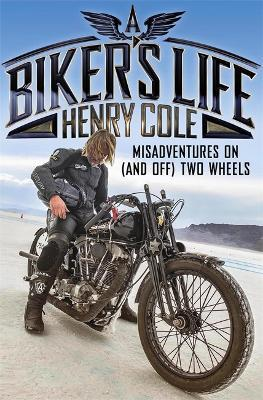A Biker's Life : Misadventures on (and off) Two Wheels