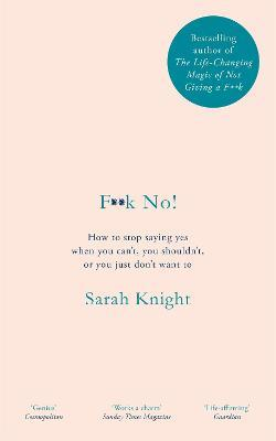 F**k No! : How to stop saying yes, when you can't, you shouldn't, or you just don't want to