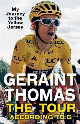 The Tour According to G : My Journey to the Yellow Jersey
