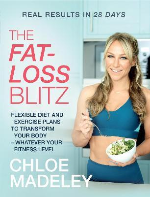 The Fat-loss Blitz : Flexible Diet and Exercise Plans to Transform Your Body - Whatever Your Fitness Level