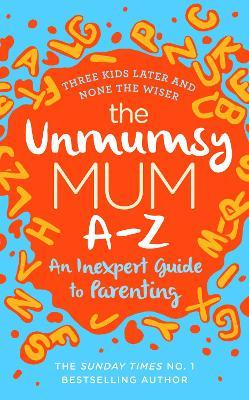 The Unmumsy Mum A-Z - An Inexpert Guide to Parenting
