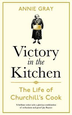 Victory in the Kitchen : The Life of Churchill's Cook