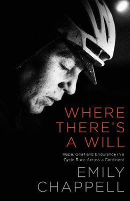 Where There's A Will : Hope, Grief and Endurance in a Cycle Race Across a Continent