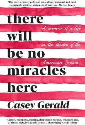 There Will Be No Miracles Here : A memoir from the dark side of the American Dream