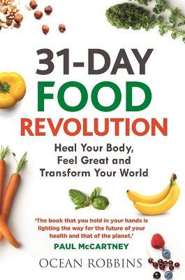 31-Day Food Revolution : Heal Your Body, Feel Great and Transform Your World