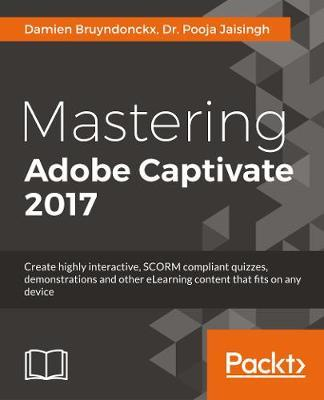 mastering adobe captivate 2017 fourth edition create professional scorm compliant elearning content with adobe captivate