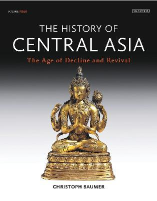 The History of Central Asia : The Age of Decline and Revival