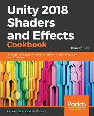 Unity 2018 Shaders and Effects Cookbook : John P  Doran