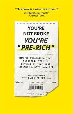 You're Not Broke You're Pre-Rich : How to streamline your finances, stay in control of your bank balance and have more GBPGBPGBP