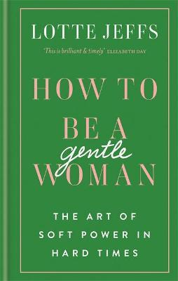 How to be a Gentlewoman : The Art of Soft Power in Hard Times