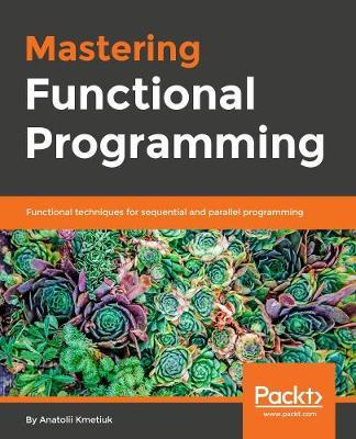 Mastering Functional Programming  Functional techniques for sequential and parallel programming with Scala