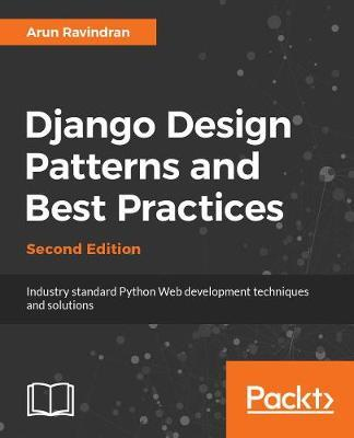 Django Design Patterns And Best Practices Arun Ravindran Awesome Best Design Patterns Book