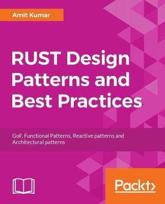RUST Design Patterns And Best Practices AMIT KUMAR 60 Best Best Design Patterns Book