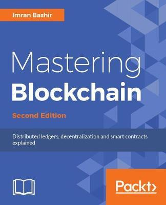Mastering Blockchain : Distributed ledger technology, decentralization, and smart contracts explained, 2nd Edition