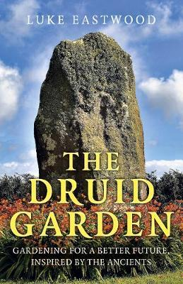 Druid Garden, The - Gardening For A Better Future, Inspired By The Ancients